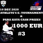 ATHLETES E-TOURNAMENT  & PARA KATA CASH AWARD €1000 | SERIES 3 FINAL RANKED EVENT