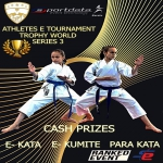 ATHLETES E-TOURNAMENT TROPHY WORLD SERIES 3 RANKED EVENT E-KATA E-KUMITE & PARA KATA CASH PRIZES 2021